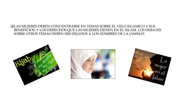 LAS MUJERES DEBEN CONCENTRARSE EN TEMAS SOBRE EL VELO ISLAMICO Y SUS BENEFICIOS; Y LOS DERECHOS QUE LAS MUJERES TIENEN EN EL ISLAM. LOS DEBATES SOBRE OTROS TEMAS DEBEN SER DEJADOS A LOS HOMBRES DE LA JAMMAT.