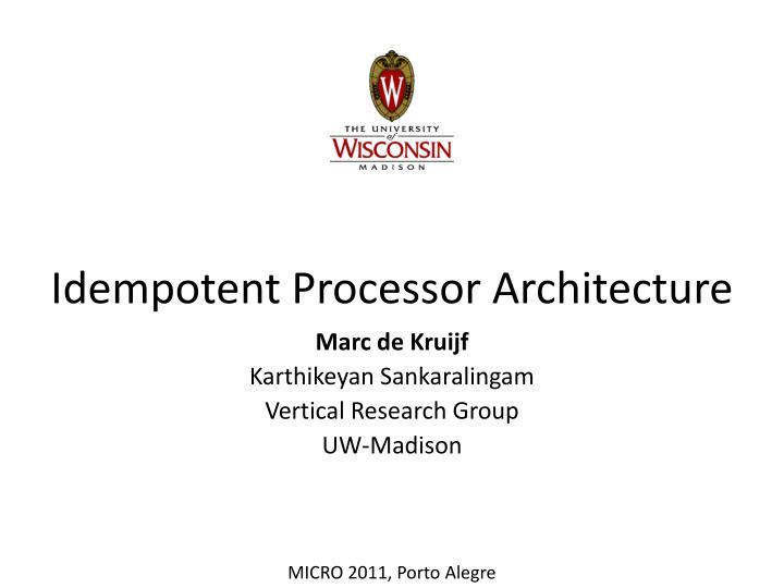 Idempotent processor architecture