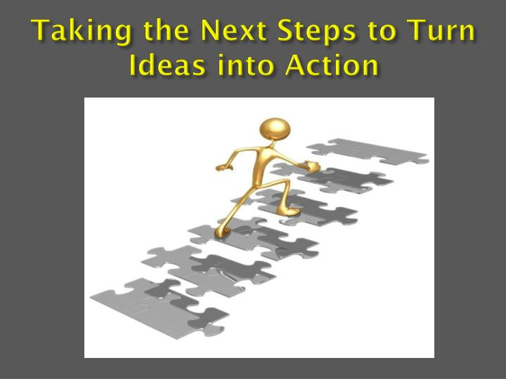 Taking the Next Steps to Turn Ideas into Action