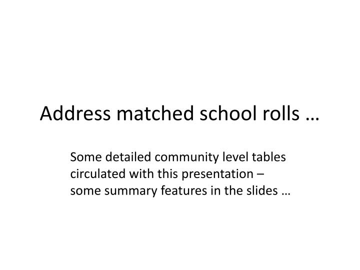 Address matched school rolls …