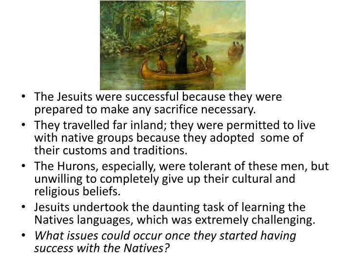 The Jesuits were successful because they were prepared to make any sacrifice necessary.