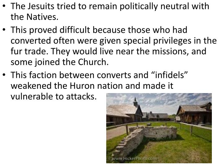 The Jesuits tried to remain politically neutral with the Natives.