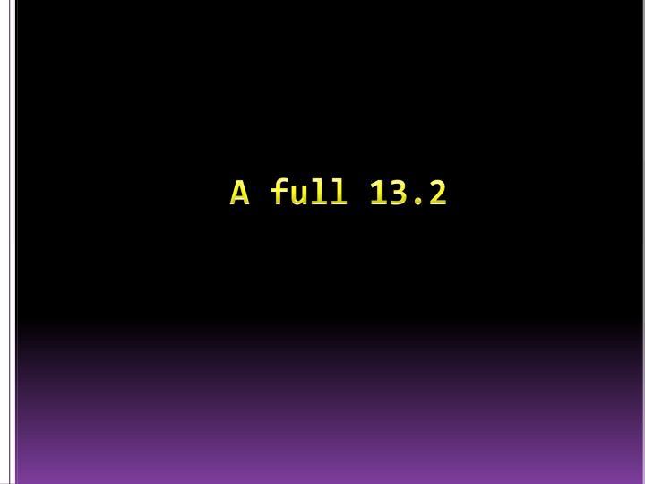 A full 13.2