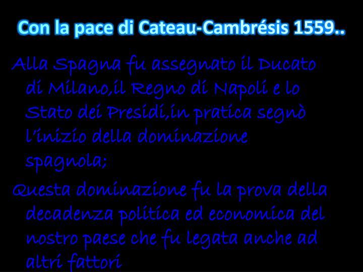 Con la pace di Cateau-Cambrésis 1559..