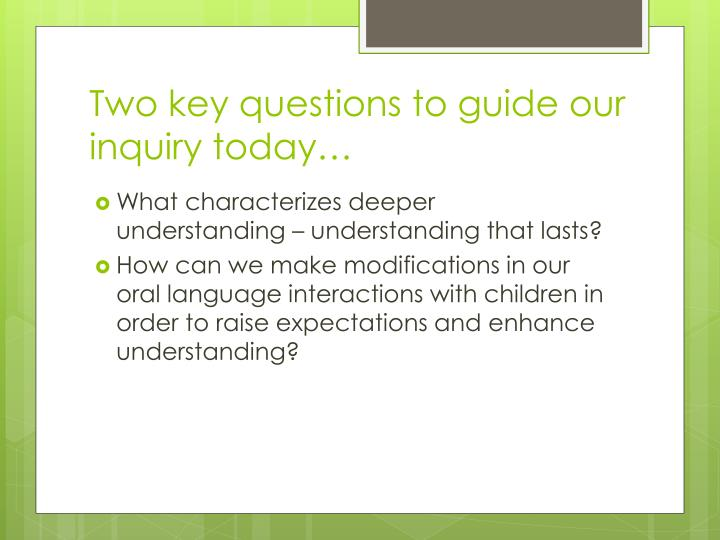 Two key questions to guide our inquiry today