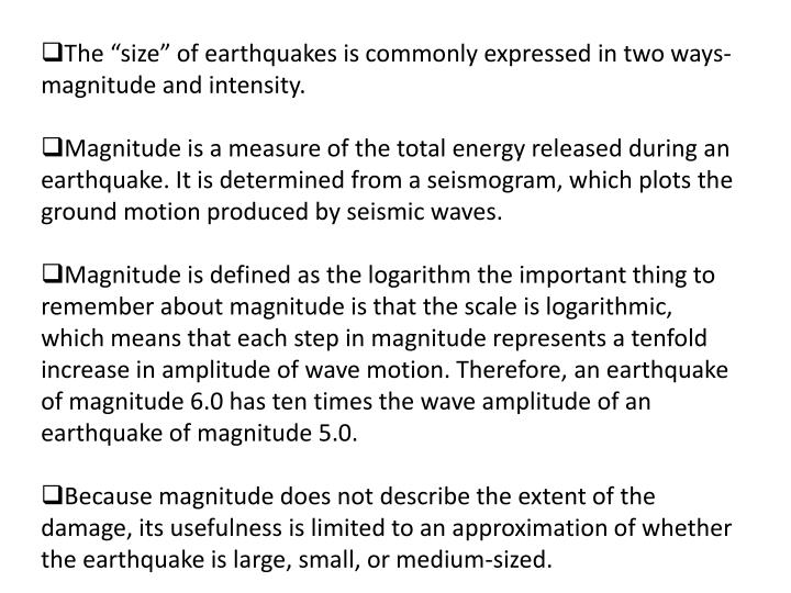 "The ""size"" of earthquakes is commonly expressed in two ways- magnitude and intensity."