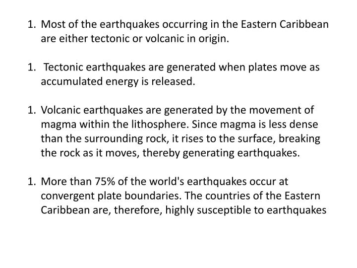 Most of the earthquakes occurring in the Eastern Caribbean are either tectonic or volcanic in origin.