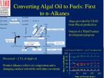 converting algal oil to fuels first to n alkanes