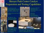 shroyer park center catalyst preparation and testing capabilities