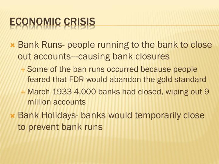 Bank Runs- people running to the bank to close out accounts---causing bank closures