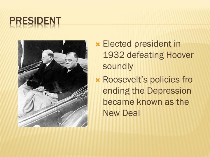 Elected president in 1932 defeating Hoover soundly