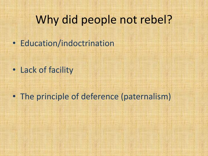 Why did people not rebel?
