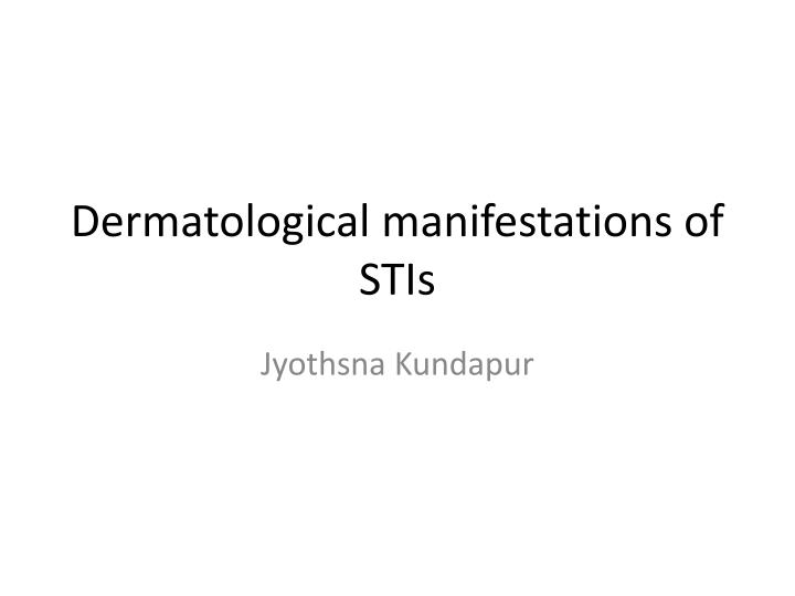 Dermatological manifestations of STIs