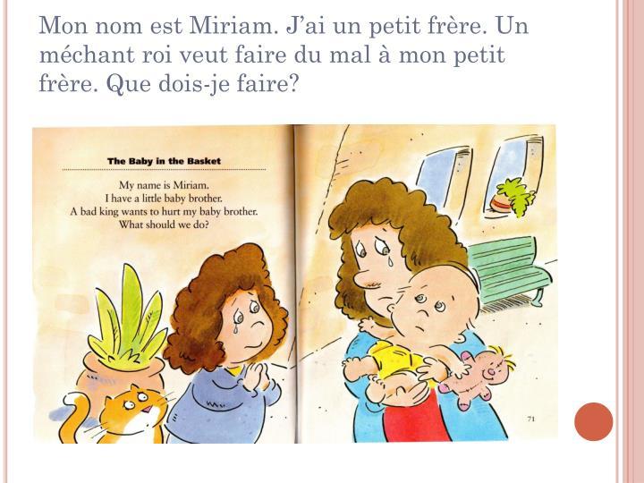 Mon nom est Miriam. J'ai un petit frère. Un méchant roi veut faire du mal à mon petit frère. Que dois-je faire?