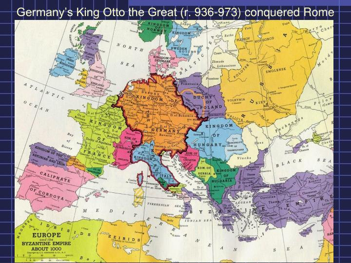 Germany s king otto the great r 936 973 conquered rome