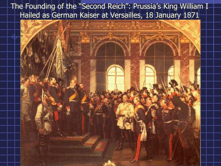 "The Founding of the ""Second Reich"": Prussia's King William I Hailed as German Kaiser at Versailles, 18 January 1871"