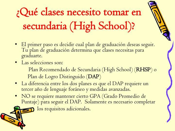 ¿Qué clases necesito tomar en secundaria (High School)?
