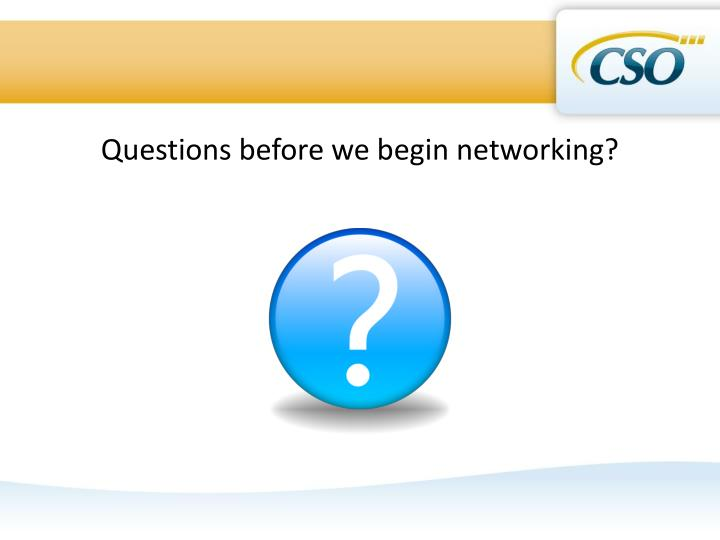 Questions before we begin networking?