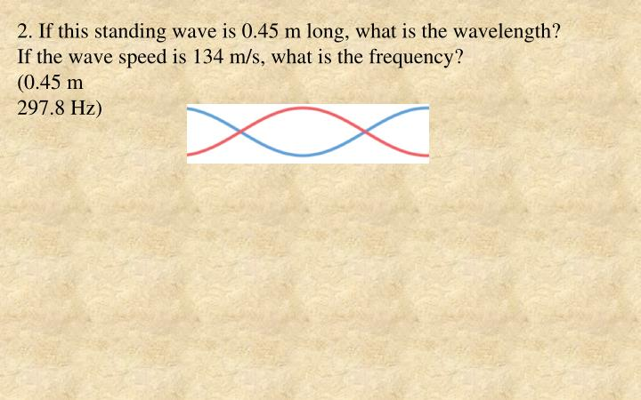 2. If this standing wave is 0.45 m long, what is the wavelength?