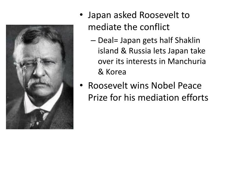 Japan asked Roosevelt to mediate the conflict