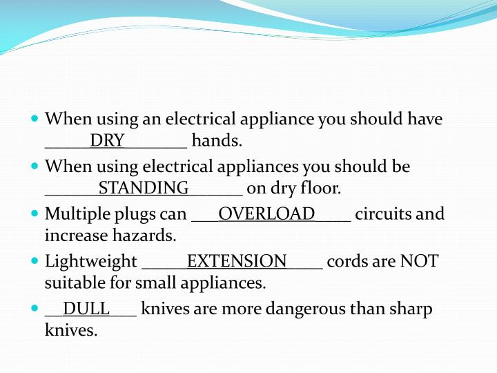 When using an electrical appliance you should have _____