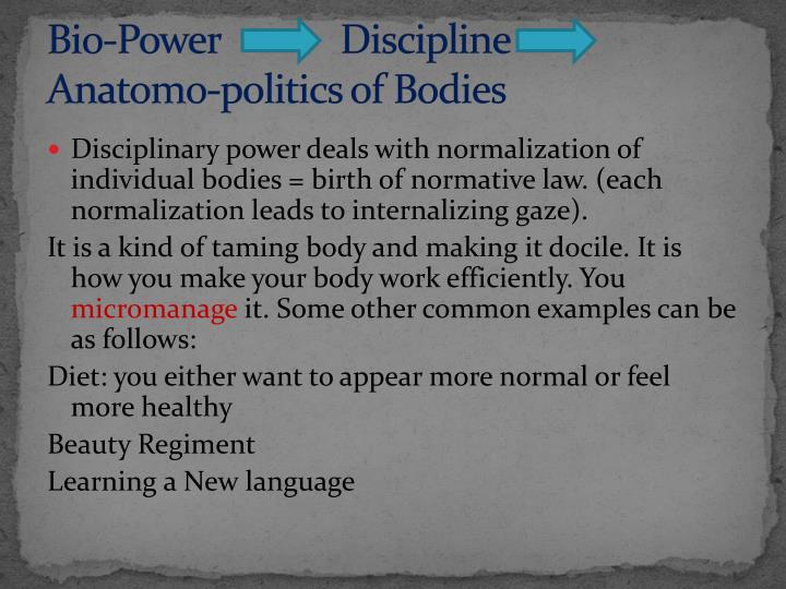Bio-Power             Discipline       Anatomo-politics of Bodies