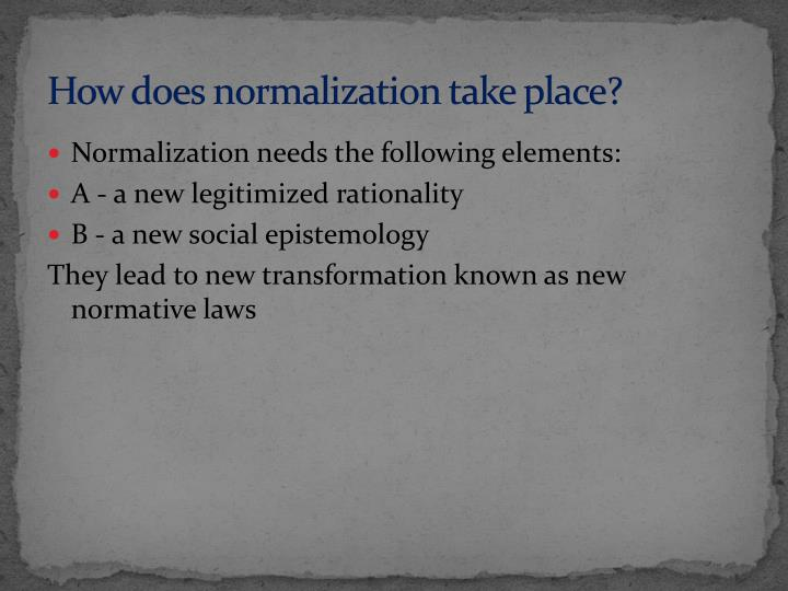 How does normalization take place?