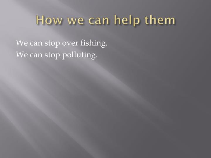 How we can help them