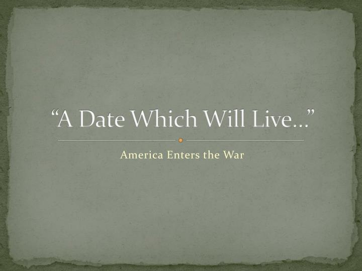 """""""A Date Which Will Live…"""""""