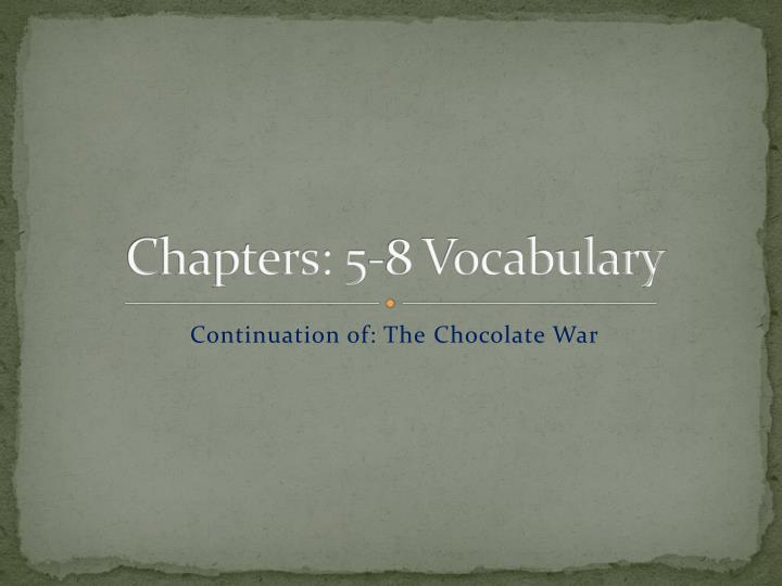 Chapters: 5-8 Vocabulary