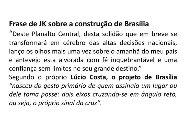 Frase de JK sobre a construção de Brasília