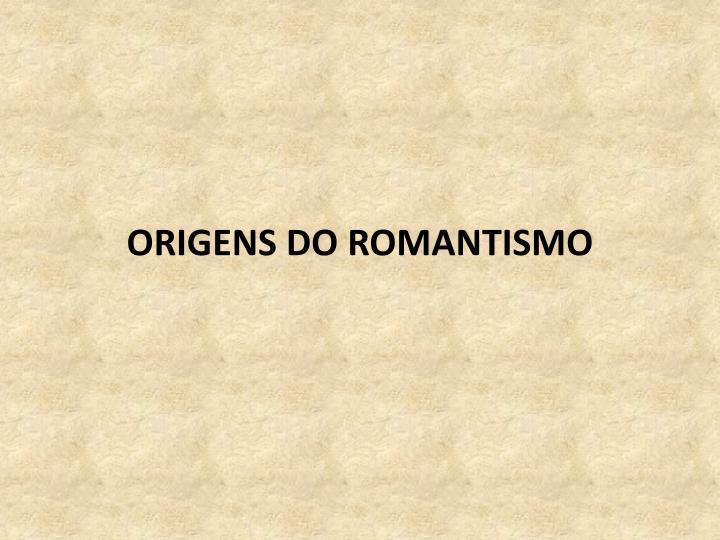 ORIGENS DO ROMANTISMO