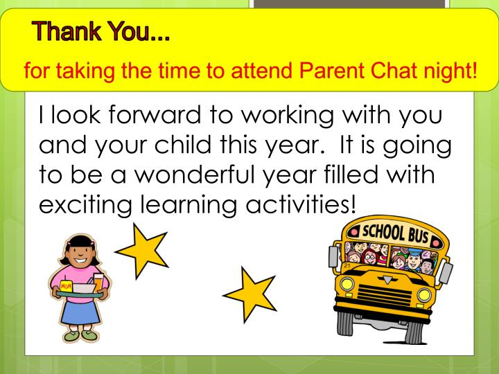 I look forward to working with you and your child this year.  It is going to be a wonderful year filled with exciting learning activities!