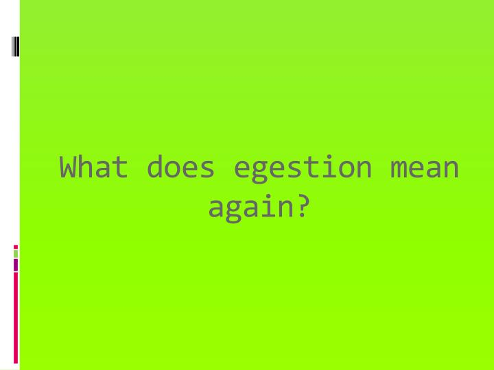 What does egestion mean again?