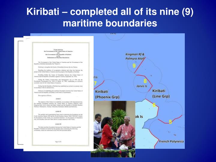 Kiribati – completed all of its nine (9) maritime boundaries