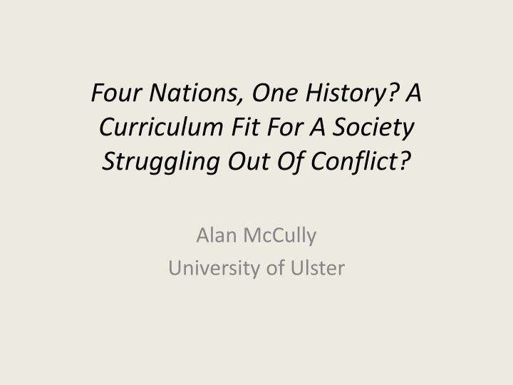 Four nations one history a curriculum fit for a society struggling out of conflict