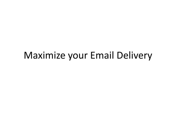 Maximize your Email Delivery