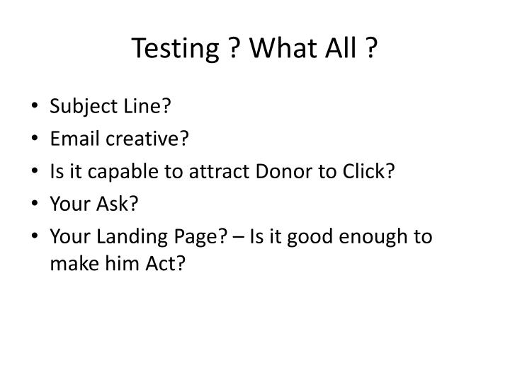 Testing ? What All ?