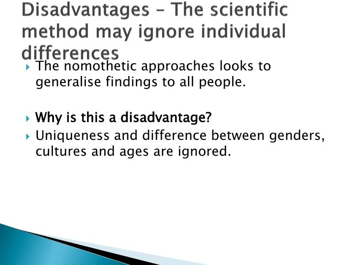 Disadvantages – The scientific method may ignore individual differences