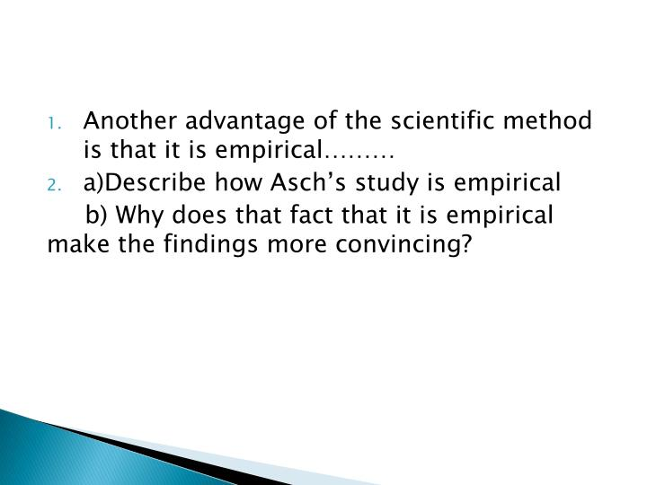 Another advantage of the scientific method is that it is empirical………