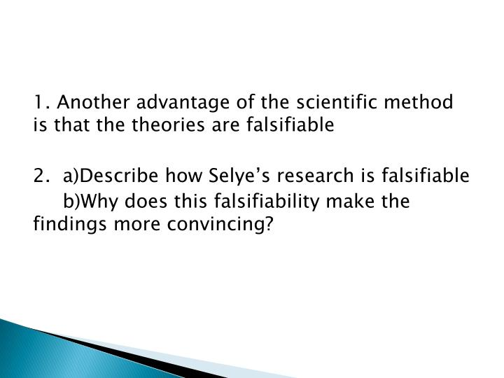 1. Another advantage of the scientific method is that the theories are falsifiable