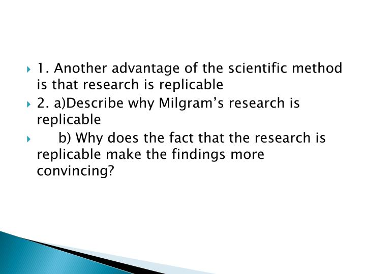 1. Another advantage of the scientific method is that research is replicable
