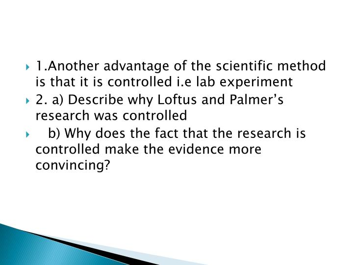 1.Another advantage of the scientific method is that it is controlled