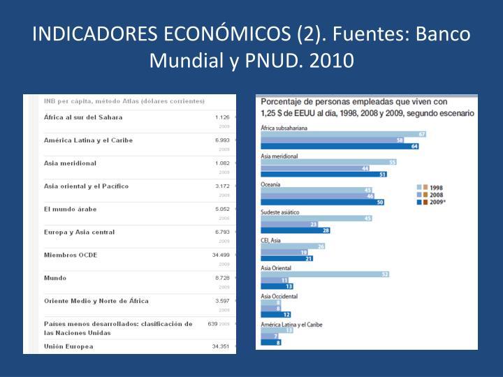 INDICADORES ECONÓMICOS (2). Fuentes: Banco Mundial y PNUD. 2010