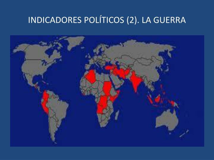 INDICADORES POLÍTICOS (2). LA GUERRA