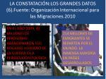 la constataci n los grandes datos 6 fuente organizaci n internacional para las migraciones 2010