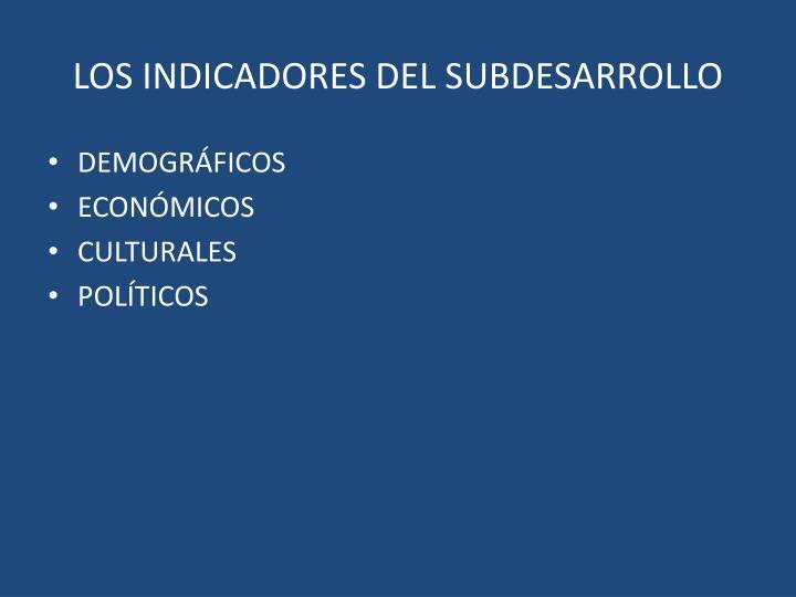 LOS INDICADORES DEL SUBDESARROLLO