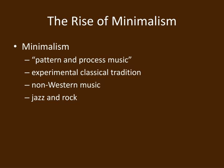The Rise of Minimalism