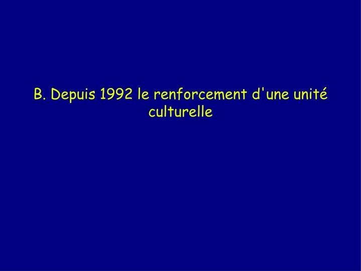 B. Depuis 1992 le renforcement d'une unité culturelle
