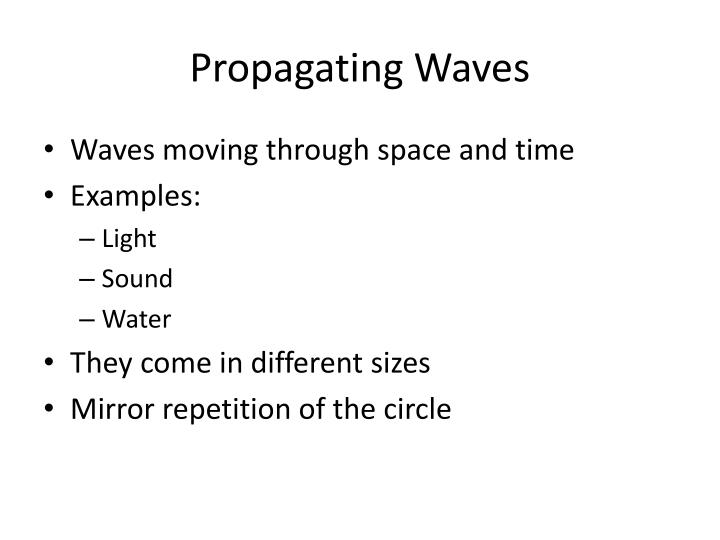Propagating Waves